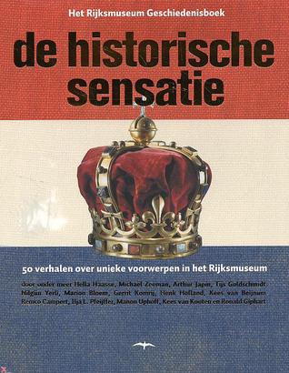 De historische sensatie: 50 verhalen over unieke voorwerpen in het Rijksmuseum