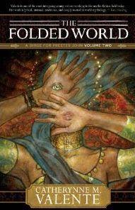 The Folded World by Catherynne M. Valente