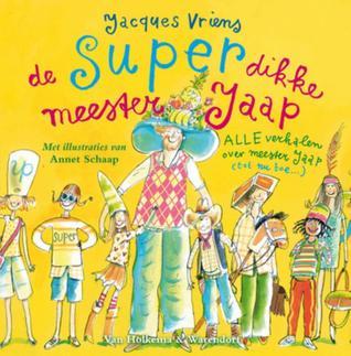 De super dikke meester Jaap: alle verhalen over meester Jaap (tot nu toe)