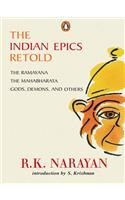 The Indian Epics Retold: The Ramayana, The Mahabharata, Gods, Demons, And Others