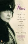 Alice: Alice Roosevelt Longworth, from White House Princess to Washington Power Broker
