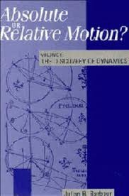 Absolute or Relative Motion? Volume 1: A Study from a Machian Point of View of the Discovery and the Structure of Dynamical Theories