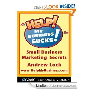 Help! My Business Sucks!: Small Business Marketing Secrets [Kindle Edition with Audio/Video]