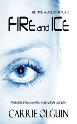 Fire and Ice, Five Worlds Series by Carrie Olguin