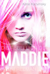 Die Rebellion der Maddie Freeman by Katie Kacvinsky