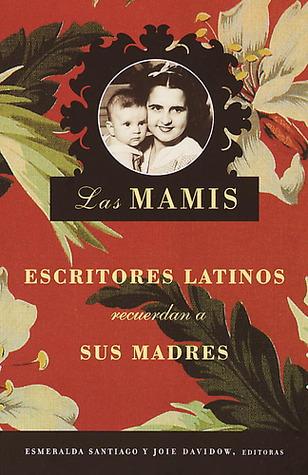 Mamis: Escritores Latinos Recuerdan a Sus Madres (Mamis: Favorite Latino Authors