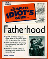 The Complete Idiot's Guide to Fatherhood: CIG to Fatherhood, The