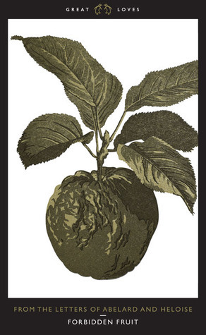 Forbidden Fruit: From The Letters of Abelard and Heloise