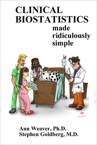 Clinical Biostatistics Made Ridiculously Simple By Ann Weaver