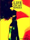 Life On My Knees