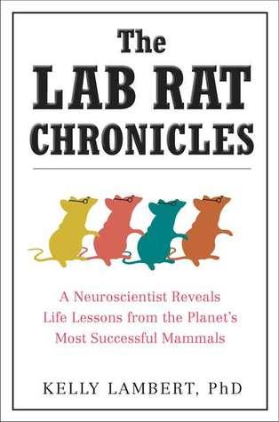 The Lab Rat Chronicles by Kelly Lambert