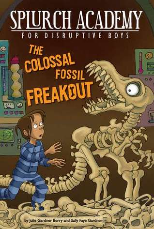 The Colossal Fossil Freakout (Splurch Academy for Disruptive Boys, #3)