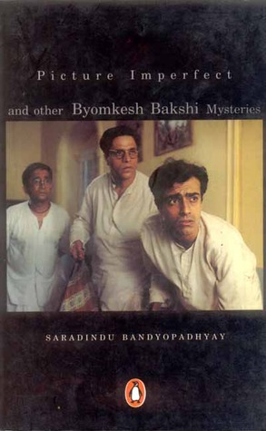 Picture Imperfect and Other Byomkesh Bak...