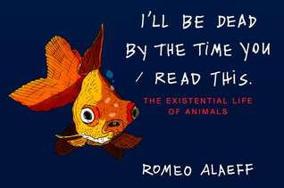 I'll Be Dead by the Time You Read This by Romeo Alaeff
