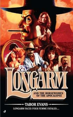 Longarm and the Horsewomen of the Apocalypse (Longarm, #394)