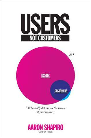 Users Not Customers: Who Really Determines the Success of Your Business