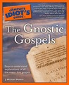 The Complete Idiot's Guide to the Gnostic Gospels by J. Michael Matkin