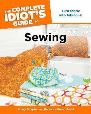 The Complete Idiot's Guide to Sewing