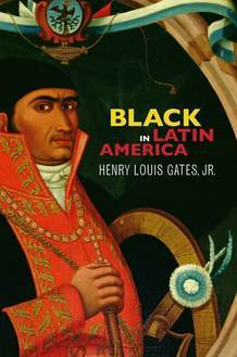 Black in Latin America by Henry Louis Gates Jr.