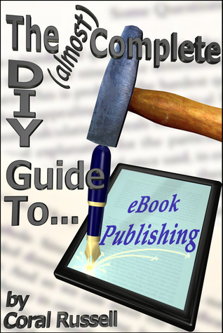 The (almost) Complete DIY Guide to eBook Publishing by Coral Russell