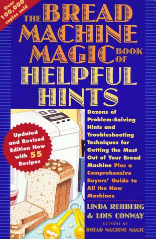 the-bread-machine-magic-book-of-helpful-hints-dozens-of-problem-solving-hints-and-troubleshooting-techniques-for-getting-the-most-out-of-your-bread