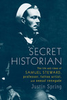 Secret Historian: The Life and Times of Samuel Steward, Professor, Tattoo Artist, and Sexual Renegade av Justin Spring