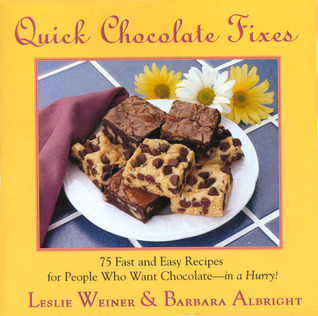 Quick Chocolate Fixes: 75 Fast & Easy Recipes For People Who Want Chocolate - In A Hurry!