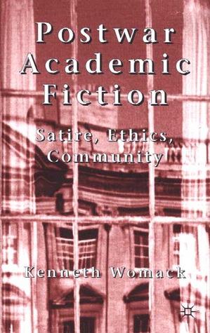 Postwar Academic Fiction: Satire, Ethics, Community
