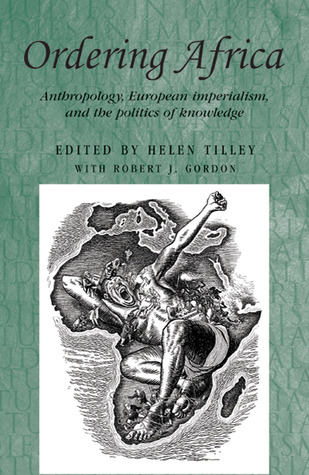 Ordering Africa: Anthropology, European Imperialism and the Politics of Knowledge