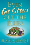 Even Cat Sitters Get the Blues (A Dixie Hemingway Mystery, #3)