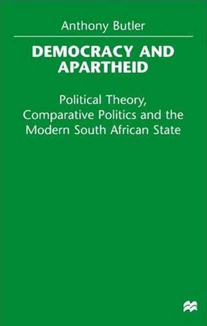 Democracy and Apartheid: Political Theory, Comparative Politics and the Modern South African State