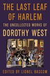 The Last Leaf of Harlem: The Uncollected Works of Dorothy West