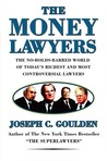 The Money Lawyers: The No-holds-barred World of Today's Richest & Most Powerful Lawyers