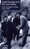 Lloyd George And The Lost Peace: From Versailles To Hitler, 1919 1940