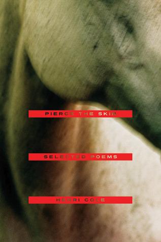 Pierce the Skin by Henri Cole