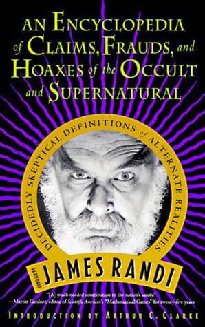 An Encyclopedia of Claims, Frauds, and Hoaxes of the Occult a... by James Randi