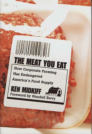 The Meat You Eat: How Corporate Farming Has Endangered America's Food Supply