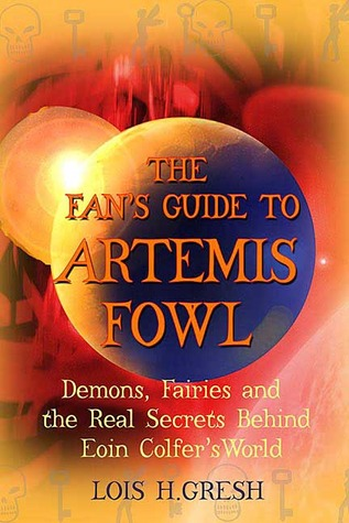 The Fan's Guide to Artemis Fowl: Demons, Fairies, and the Unauthorized Secrets Behind Eoin Colfer's World