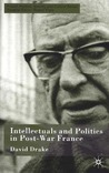 Intellectuals And Politics In Post War France