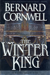 The Winter King: A Novel of Arthur (The Warlord Chronicles, #1)