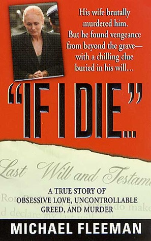 If I Die...: A True Story of Obsessive Love, Uncontrollable Greed, and Murder