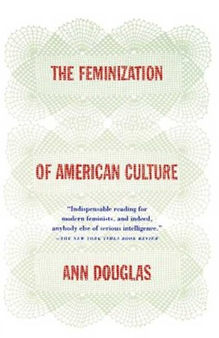 The Feminization of American Culture by Ann  Douglas