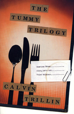 The Tummy Trilogy: American Fried; Alice, Let's Eat; Third Helpings
