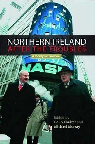 Northern Ireland After the Troubles?: A Society In Transition
