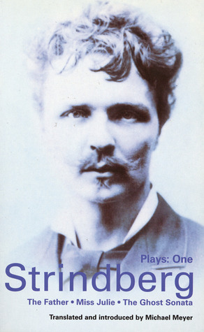 Plays 1: The Father / Miss Julie / The Ghost Sonata