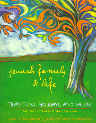 Jewish Family and Life: Traditions, Holidays, and Values for Today's Parents and Children