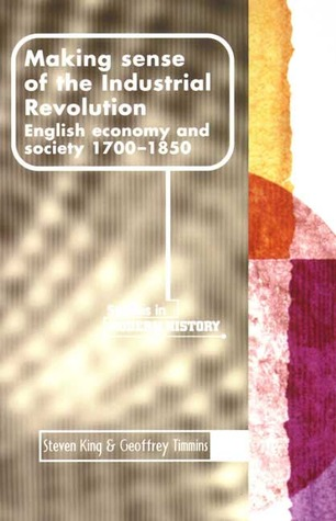 Download and Read online Making Sense of the Industrial Revolution: English Economy and Society 1700-1850 books