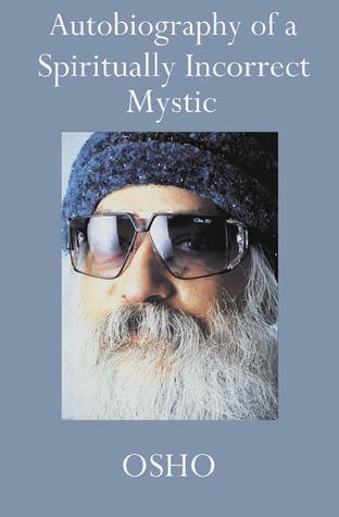 Autobiography Of A Spiritually Incorrect Mystic por Osho