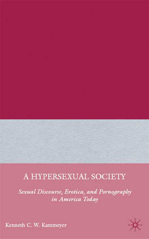 A Hypersexual Society: Sexual Discourse, Erotica, and Pornography in America Today