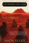 An Unexpected Light : Travels in Afghanistan (Bestselling Backlist)